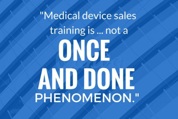 Medical device sales training is...not once and done phenomenon